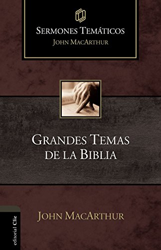 Sermones temáticos sobre grandes temas de la Biblia (Sermones Tematicos MacArthur)
