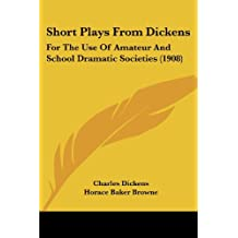 Short Plays from Dickens: For the Use of Amateur and School Dramatic Societies