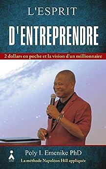 L'esprit d'entreprendre: 2 dollars en poche et la vision d'un millionnaire par [Emenike, Poly I.]