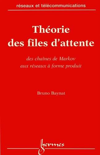 Théorie des files d'attente : des chaînes de Markov aux réseaux à forme produit / Bruno Baynat.- Paris : Hermès Science publ. , DL 2000, cop. 2000