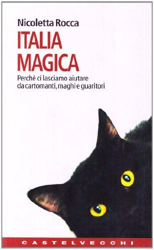Italia magica. Perché ci lasciamo aiutare da cartomanti, usato  Spedito ovunque in Italia