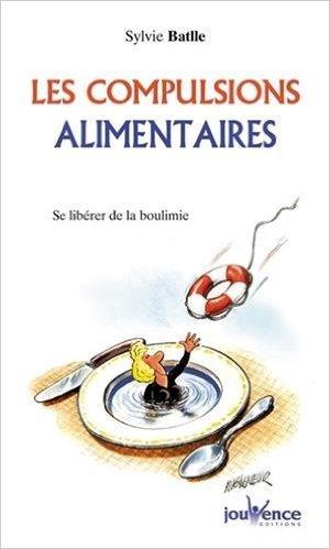 Les compulsions alimentaires : Se librer de la boulimie de Sylvie Batlle ( 21 juin 2004 )