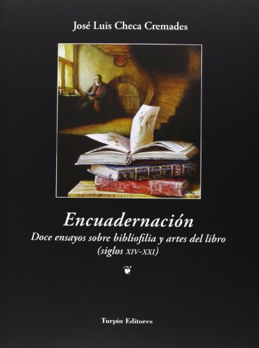 Encuadernación. Doce ensayos sobre bibliofília y artes del libro. por José Luis Checa Cremades