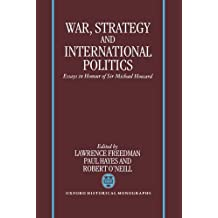 War, Strategy, and International Politics: Essays in Honour of Sir Michael Howard
