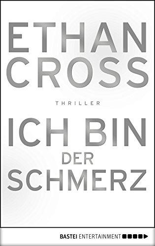 Ich bin der Schmerz: Thriller (Ein Shepherd Thriller 3) von [Cross, Ethan]