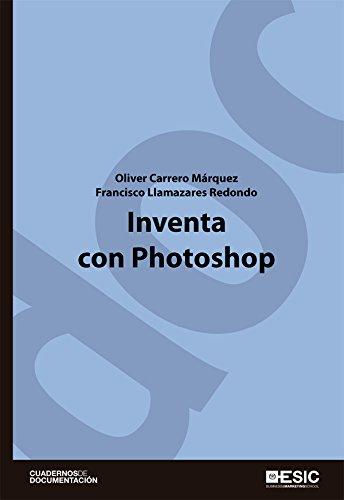 Inventa con Photoshop (Cuadernos de documentación) por Oliver Carrero Márquez