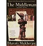 THE MIDDLEMAN AND OTHER STORIES [The Middleman and Other Stories ] BY Mukherjee, Bharati(Author)Paperback 14-Sep-1999