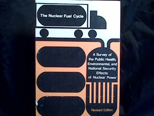 Nuclear Fuel Cycle: A Survey of the Public Health, Environmental and National Security Effects of Nuclear Power