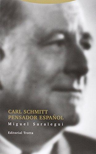 Carl Schmitt pensador español (Estructuras y procesos. Derecho) por Miguel Saralegui