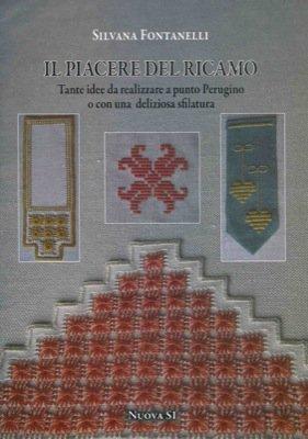 Il piacere del ricamo. Tande idee da realizzare a punto Perugino o con una deliziosa sfilatura.