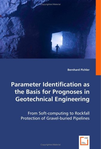 Parameter Identification as the Basis for Prognoses in GeotechnicalEngineering: From Soft-computing to Rockfall Protection of Gravel-buried Pipelines