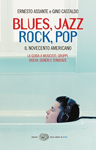 Blues, Jazz, Rock, Pop: Il Novecento americano (Einaudi. Stile libero Vol. 1173) (Italian Edition) Stil Voller Rock