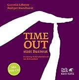 Timeout statt Burnout: Einübung in die Lebenskunst der Achtsamkeit von Cornelia Löhmer Ausgabe 2., Aufl (2012)