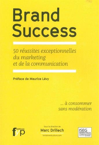 Brand Success : 50 réussites exceptionnelles du marketing et de la communication par Collectif