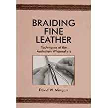 [(Braiding Fine Leather: Techniques of the Australian Whipmakers)] [ By (author) David W. Morgan ] [January, 2010]