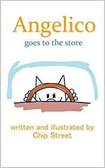 Angelico Goes To The Store - A Fun Kitten Adventure Story For Ages 3-5 by [Street, Chip]