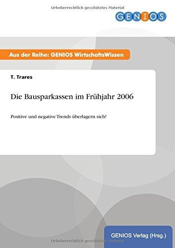 Die Bausparkassen im Frühjahr 2006: Positive und negative Trends überlagern sich!