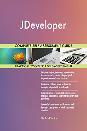 JDeveloper All-Inclusive Self-Assessment - More than 690 Success Criteria, Instant Visual Insights, Comprehensive Spreadsheet Dashboard, Auto-Prioritized for Quick Results