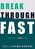 Breakthrough Fast: Accessing the Power of God (English Edition)