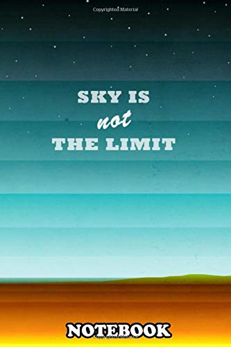 Notebook: sky is not the limit , journal for writing, college ruled size 6