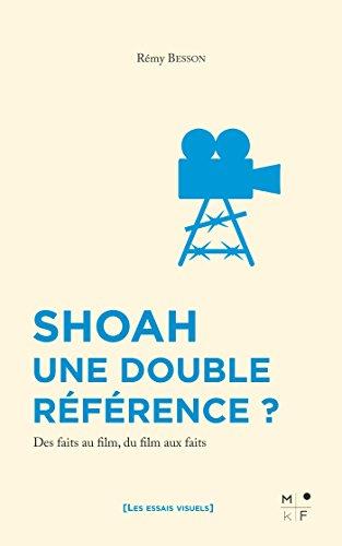 Shoah, une double référence ?: Des faits au film, du film aux faits (Les essais visuels) par Rémy Besson