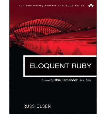 By Russell A Olsen ( Author ) [ Eloquent Ruby Addison-Wesley Professional Ruby By Feb-2011 Paperback