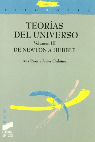Teorías del universo: De Newton a Hubble: Vol.3 (Filosofía. Thémata) por Ana María Rioja Nieto