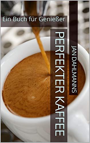 Perfekter Kaffee: Ein Buch für Genießer (Kaffee Satz Von Tassen)