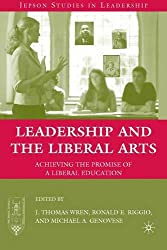 Leadership and the Liberal Arts: Achieving the Promise of a Liberal Education (Jepson Studies in Leadership)