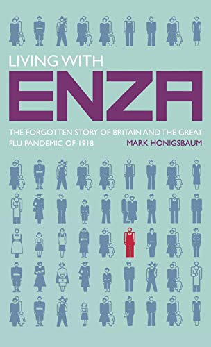 Living with Enza: The Forgotten Story of Britain and the Great Flu Pandemic of 1918: 0 (Macmillan Science)