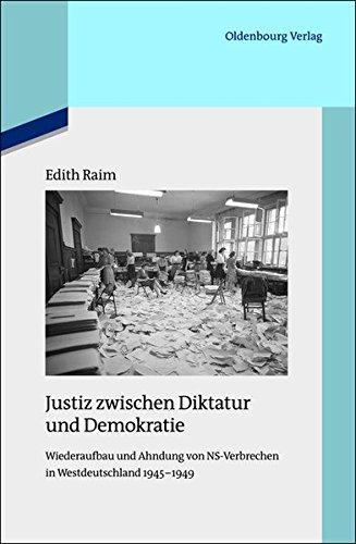 Justiz zwischen Diktatur und Demokratie: Wiederaufbau und Ahndung von NS-Verbrechen in Westdeutschland 1945-1949 (Quellen und Darstellungen zur Zeitgeschichte, Band 96)