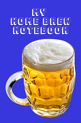 My Home Brew Notebook: Keep Track of Successes and Failures Here to KNOW what WORKS when Home Brewing with A Blue Background with Mugs Filled with Beer on the Cover Blue Barrel Mug
