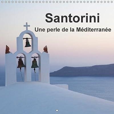 Santorini, Une Perle De La Mediterranee 2018: Calendrier Avec Des Images Merveilleuses De L'ile De Santorin