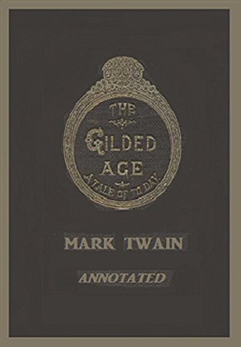 Gilded Age-sammlung (The Gilded Age: A Tale of Today (Illustrated and Annotated) (English Edition))