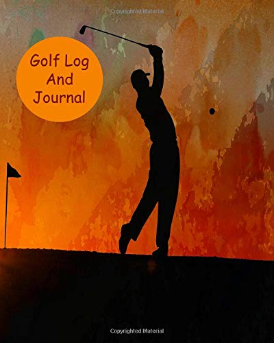 Golf Log And Journal: For Athletes To Track Rounds, Courses, Performance And Stats To Improve Game, Handicap And Fun -