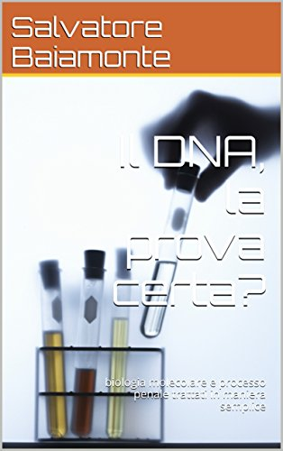 Il Dna, La Prova Certa?: Biologia Molecolare E Processo Penale Trattati In Maniera Semplice por Salvatore Baiamonte epub