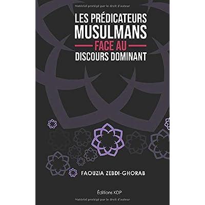 LES PRÉDICATEURS MUSULMANS FACE AU DISCOURS DOMINANT: Le discours islamique francophone, état des lieux