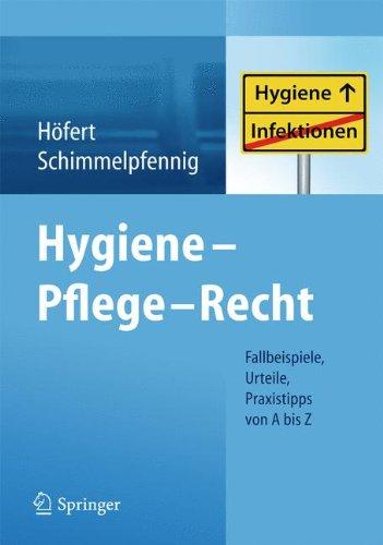 Hygiene - Pflege - Recht: Fallbeispiele, Urteile, Praxistipps von A bis Z
