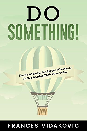 Do SOMETHING!: The No-BS Guide For Anyone Who Needs To Stop Wasting Their Time Today (English Edition) por Frances Vidakovic