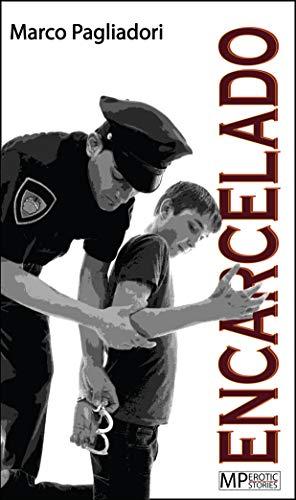 ENCARCELADO: Historia de un joven de 18 años que se mete en problemas - gay erótico por Marco Pagliadori