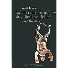 Sur le culte des dieux faitiches : Suivi de Iconoclash by Bruno Latour (2009-10-15)