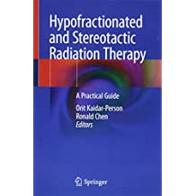 Hypofractionated and Stereotactic Radiation Therapy: A Practical Guide