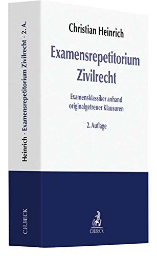 Examensrepetitorium Zivilrecht: Examensklassiker anhand originalgetreuer Klausuren