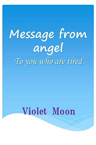 Massage from angel: To you who are tired (English Edition)