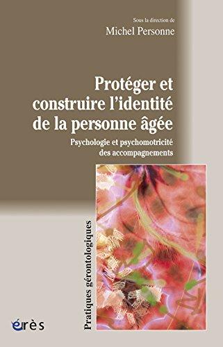 Protéger et construire l'identité de la personne âgée : Psychologie et psychomotricité des accompagnements