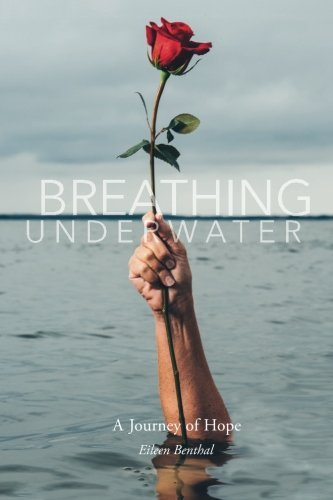 Breathing Underwater: A Caregiver's Journey of Hope by Eileen Benthal (2014-12-11)