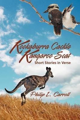 [Kookaburra Cackle Kangaroo Scat: Short Stories in Verse] (By: Philip L. Carroll) [published: November, 2012]