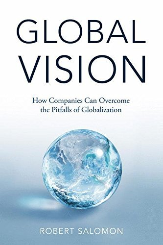 Global Vision: How Companies Can Overcome the Pitfalls of Globalization by R. Salomon (2016-02-17)