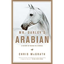 Mr. Darley's Arabian: High Life, Low Life, Sporting Life: A History of Racing in Twenty-Five Horses