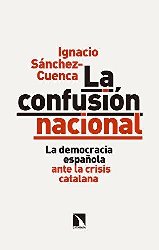 La confusión nacional : la democracia española ante la crisis catalana